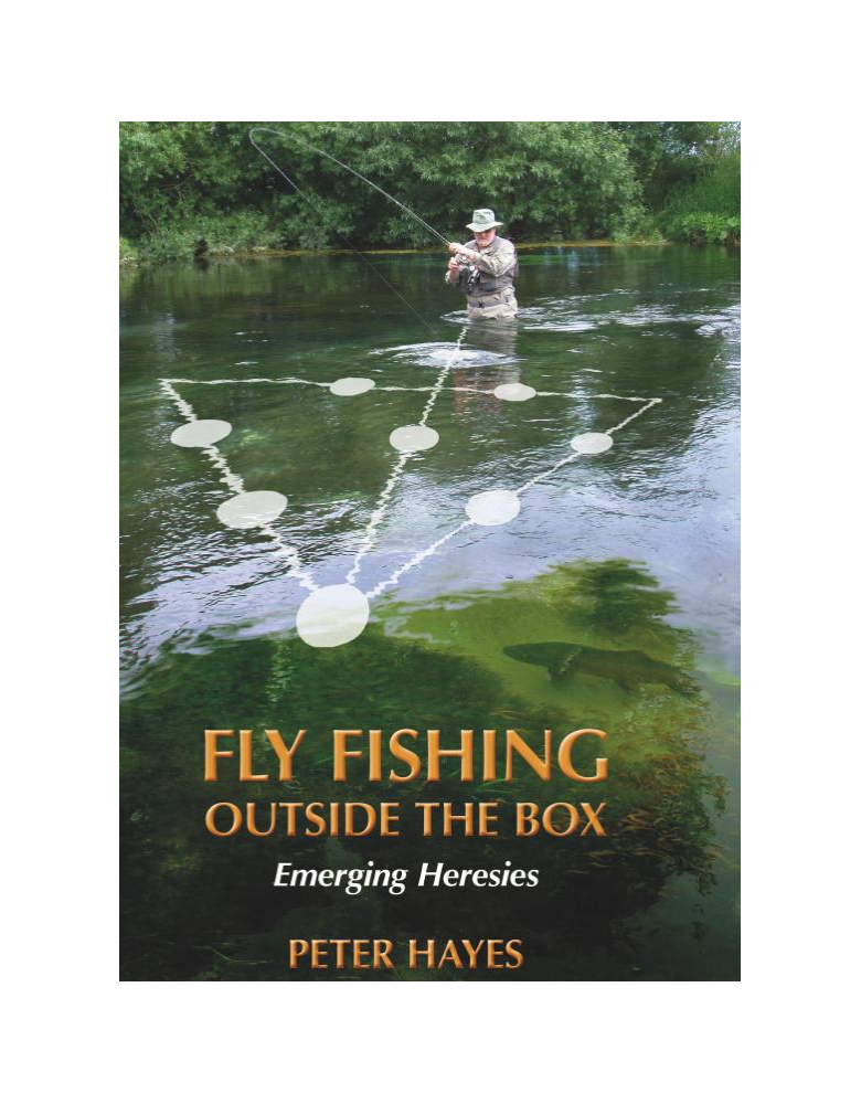 Fly Fishing Outside The Box: Alternative Ideas And Heresies